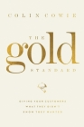 The Gold Standard: Giving Your Customers What They Didn't Know They Wanted Cover Image