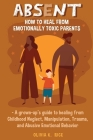 Absent: How to Heal from Emotionally Toxic Parents - A Grown-Up's Guide to Healing from Childhood Neglect, Manipulation, Traum Cover Image