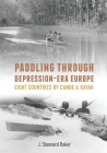 Paddling Through Depression-Era Europe: Eight Countries by Canoe & Kayak Cover Image
