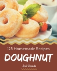 123 Homemade Doughnut Recipes: Doughnut Cookbook - The Magic to Create Incredible Flavor! Cover Image