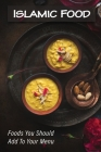 Islamic Food: Foods You Should Add To Your Menu: Islamic Cuisine Indian Cover Image