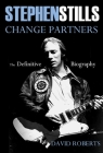 Stephen Stills Change Partners: The Definitive Biography Cover Image