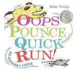 OOPS, Pounce, Quick, Run!: An Alphabet Caper Cover Image