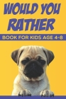 would you rather book for kids age 4-8: funny would you rather questions for kids and family Cover Image