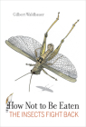 How Not to Be Eaten: The Insects Fight Back Cover Image