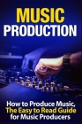 Music Production: How to Produce Music, The Easy to Read Guide for Music Producers Introduction Cover Image