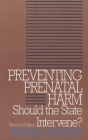 Preventing Prenatal Harm: Should the State Intervene? Second Edition (Clinical Medical Ethics) Cover Image