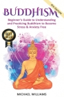 Buddhism: Beginner's Guide to Understanding & Practicing Buddhism to Become Stress and Anxiety Free Cover Image