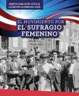 El Movimiento Por El Sufragio Femenino (Women's Suffrage Movement) (Participacion Civica: Luchar Por Los Derechos Civiles (Civic) Cover Image