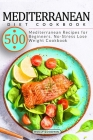 Mediterranean Diet Cookbook: 500 Mediterranean Recipes for Beginners. No-Stress Lose Weight Cookbook Cover Image