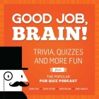 Good Job, Brain!: Trivia, Quizzes and More Fun From the Popular Pub Quiz Podcast Cover Image