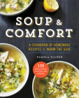 Soup & Comfort: A Cookbook of Homemade Recipes to Warm the Soul Cover Image
