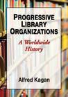 Progressive Library Organizations: A Worldwide History Cover Image