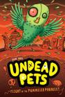Flight of the Pummeled Parakeet #6 (Undead Pets #6) Cover Image