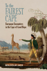 To the Fairest Cape: European Encounters in the Cape of Good Hope Cover Image