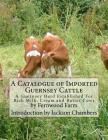 A Catalogue of Imported Guernsey Cattle: A Guernsey Herd Established For Rich Milk, Cream and Butter Cows Cover Image