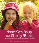 Pumpkin Soup and Cherry Bread: A Steiner-Waldorf Kindergarten Cookbook Cover Image