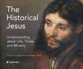 The Historical Jesus: Understanding Jesus' Life, Times, and Ministry Cover Image