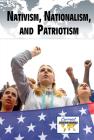Nativism, Nationalism, and Patriotism (Current Controversies) Cover Image