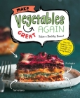 Make Vegetables Great Again: Over 100 Recipes to Trick Your Kids into Eatin' Their Greens Cover Image