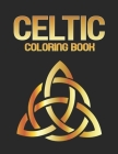 Celtic Coloring Book: Celtic Designs & Celtic Knot - Celtic Coloring Book For Adults Relaxation Cover Image