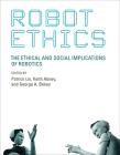 Robot Ethics: The Ethical and Social Implications of Robotics (Intelligent Robotics and Autonomous Agents) Cover Image