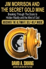 Jim Morrison and the Secret Gold Mine: Breaking Through The Doors to Hidden Reality and the Mind of God Cover Image