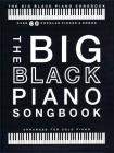 The Big Black Piano Songbook: Over 60 Popular Pieces & Songs Cover Image