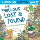 The Fabulous Lost & Found and the little German mouse: Laugh as you learn 50 German words with this bilingual English German book for kids Cover Image