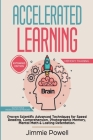 Accelerated Learning: Proven Scientific Advanced Techniques for Speed Reading, Comprehension, Photographic Memory, Mental Math & Lasting Ret Cover Image