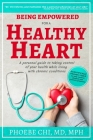 Being Empowered for a Healthy Heart: A personal guide to taking control of your health while living with chronic conditions Cover Image