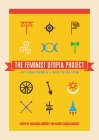 The Feminist Utopia Project: Fifty-Seven Visions of a Wildly Better Future Cover Image