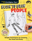 Begin to Draw People: Simple Techniques for Drawing the Head and Body Cover Image