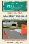 Ferguson, MO: What Really Happened: A Systematic, Scientific Analysis Cover Image
