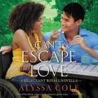 Can't Escape Love Lib/E: A Reluctant Royals Novella Cover Image