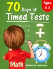 70 Days of Timed Tests: Addition and subtraction exercises for Grades K-2, solving math problems by adding and subtracting numbers from 0-20, Cover Image