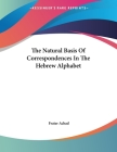 The Natural Basis Of Correspondences In The Hebrew Alphabet Cover Image