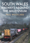 South Wales Railways Around the Millennium Cover Image