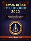 Human Design Evolution Guide 2020: Using Solar Transits to Design Your Year Cover Image
