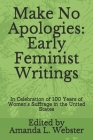 Make No Apologies: Early Feminist Writings: In Celebration of 100 Years of Women's Suffrage in the United States Cover Image