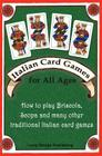 Italian Card Games for All Ages: How to Play Briscola, Scopa and Many Other Traditional Italian Card Games Cover Image