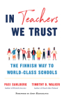 In Teachers We Trust: The Finnish Way to World-Class Schools Cover Image