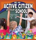 Be an Active Citizen at Your School (Citizenship in Action) Cover Image