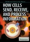 How Cells Send, Receive, and Process Information (Britannica Guide to Cell Biology) Cover Image