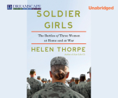 Soldier Girls: The Battles of Three Women at Home and at War Cover Image