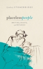 Placeless People: Writings, Rights, and Refugees Cover Image