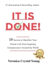 It Is Done!: 15 Secrets to Manifest Your Dream Life from Inspiring Entrepreneurs Around the World Cover Image