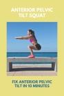 Anterior Pelvic Tilt Squat: Fix Anterior Pelvic Tilt In 10 Minutes: Lumbar Lordosis Exercises Cover Image
