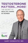 Testosterone Matters ... More!: The Secret to Healthy Aging in Women Cover Image
