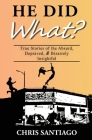He Did What?: True Stories of the Absurd, Depraved, and Bizarrely Insightful Cover Image